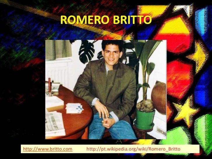 ROMERO BRITTOhttp://www.britto.com   http://pt.wikipedia.org/wiki/Romero_Britto