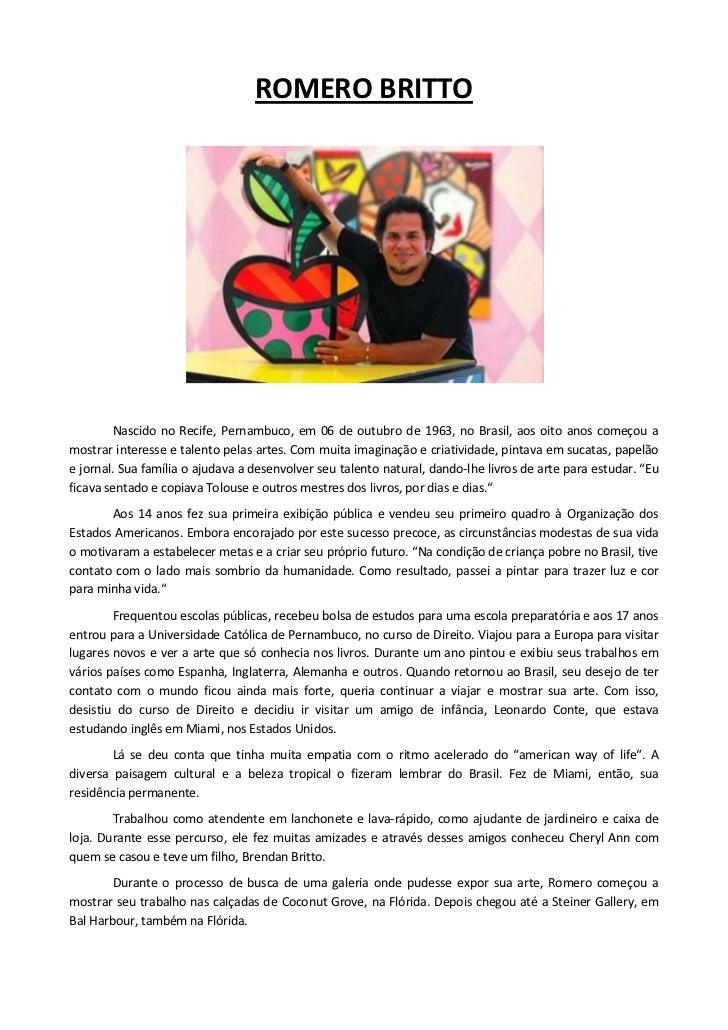 ROMERO BRITTO        Nascido no Recife, Pernambuco, em 06 de outubro de 1963, no Brasil, aos oito anos começou amostrar in...