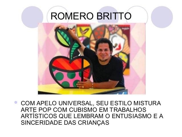 ROMERO BRITTO   COM APELO UNIVERSAL, SEU ESTILO MISTURA    ARTE POP COM CUBISMO EM TRABALHOS    ARTÍSTICOS QUE LEMBRAM O ...