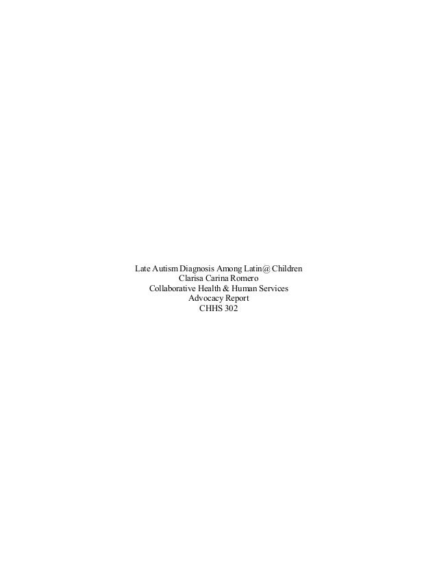 Late Autism Diagnosis Among Latin@ Children Clarisa Carina Romero Collaborative Health & Human Services Advocacy Report CH...