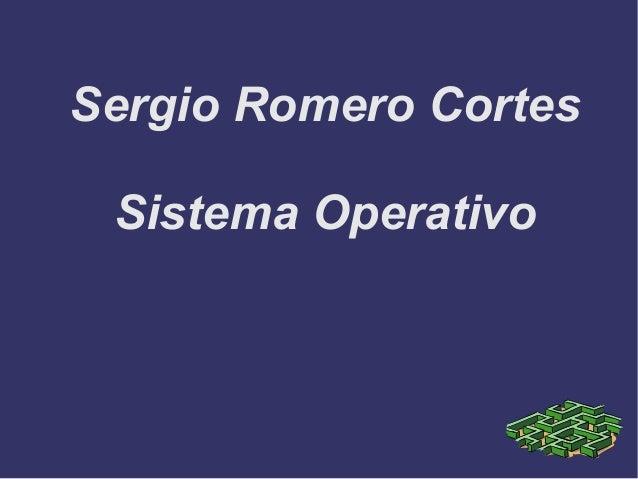 Sergio Romero Cortes Sistema Operativo