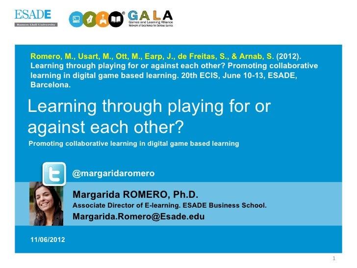 Romero, M., Usart, M., Ott, M., Earp, J., de Freitas, S., & Arnab, S. (2012).Learning through playing for or against each ...