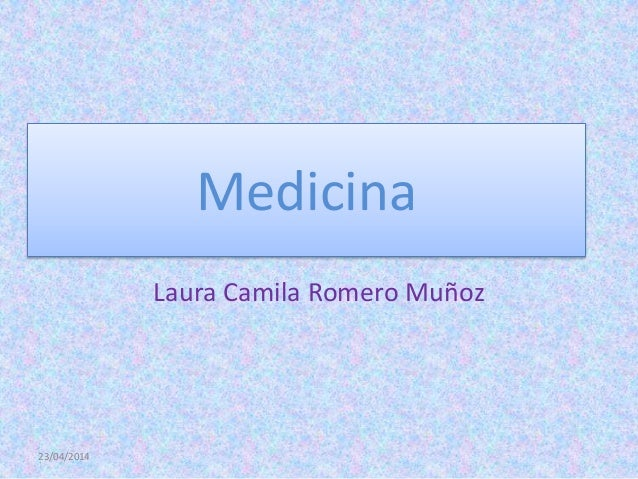 Medicina Laura Camila Romero Muñoz 23/04/2014