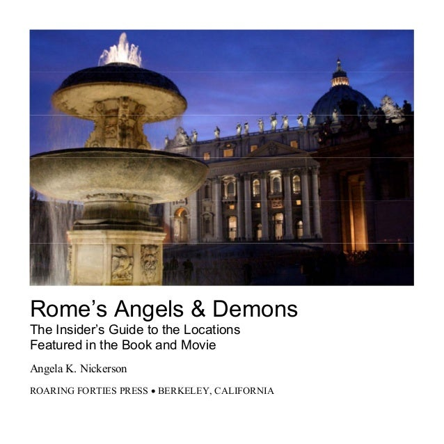 Rome's Angels & Demons The Insider's Guide to the Locations Featured in the Book and Movie Angela K. Nickerson ROARING FOR...