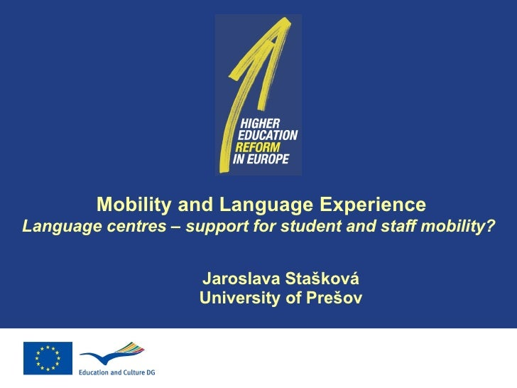 Mobility and Language Experience Language centres – support for student and staff mobility? Jaroslava Stašková University ...