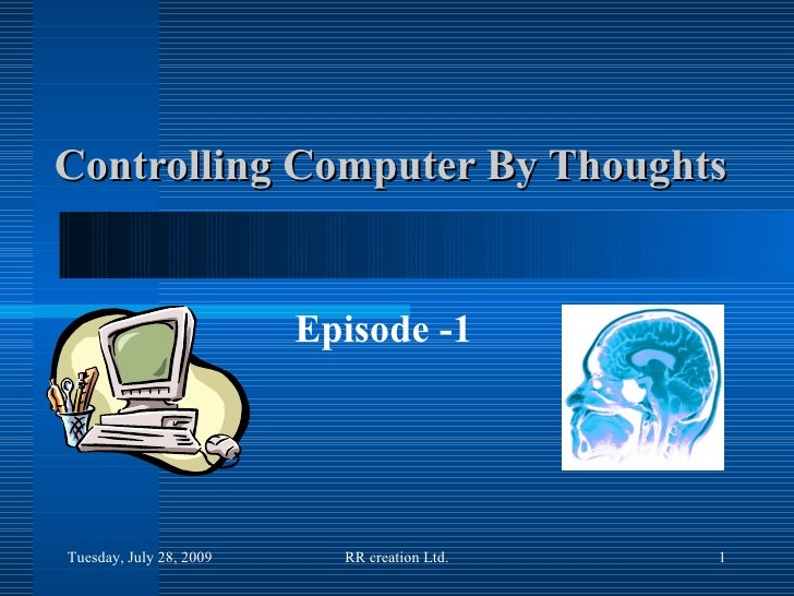 Controlling Computer By Thoughts Episode -1 Tuesday, May 26, 2009 RR creation Ltd.