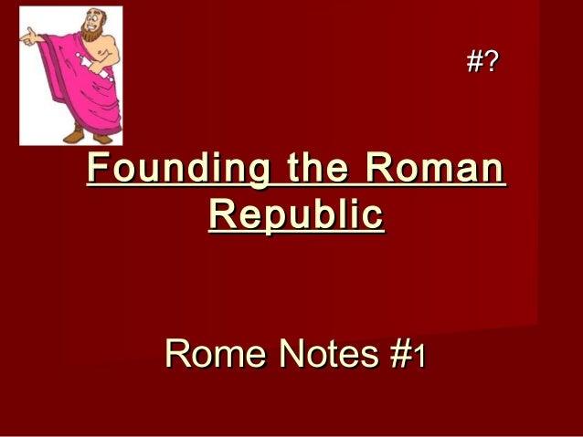 #?  Founding the Roman Republic Rome Notes #1