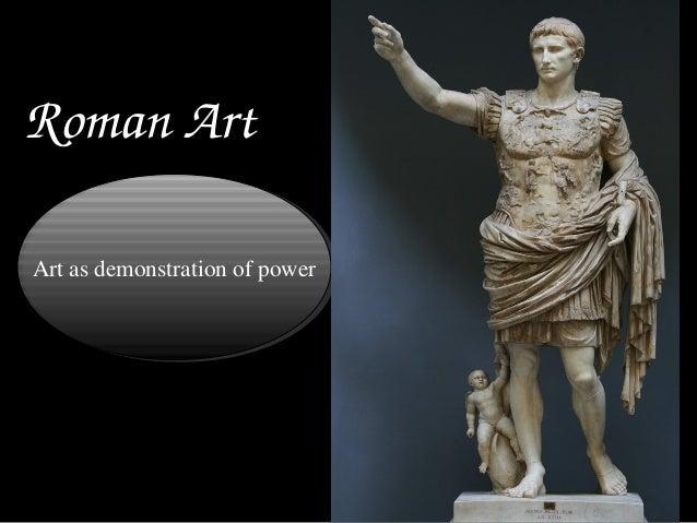 RomanArt Art as demonstration of power Art as demonstration of power