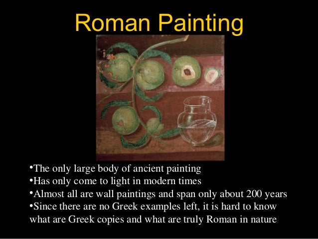 Roman Painting •The only large body of ancient painting •Has only come to light in modern times •Almost all are wall paint...