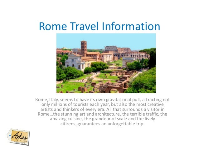 Rome Travel Information Rome, Italy, seems to have its own gravitational pull, attracting not only millions of tourists ea...