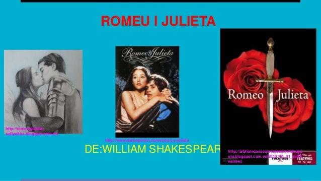 ROMEU I JULIETA DE:WILLIAM SHAKESPEARE http://romeoyjulieta- sofiynitha.blogspot.com.es/ http://bibliotecaescolarceeemerit...