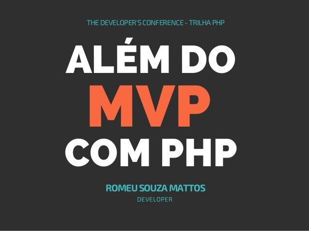 ALÉM DO THEDEVELOPER'SCONFERENCE-TRILHAPHP ROMEUSOUZAMATTOS COM PHP MVP DEVELOPER