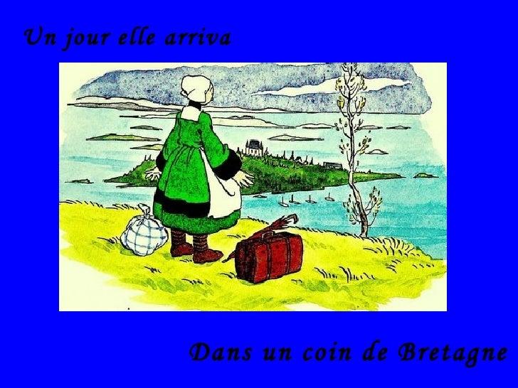 Un jour elle arriva Dans un coin de Bretagne