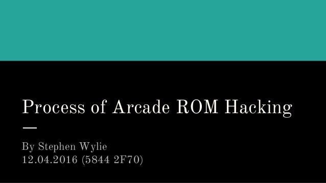 Process of Arcade ROM Hacking By Stephen Wylie 12.04.2016 (5844 2F70)