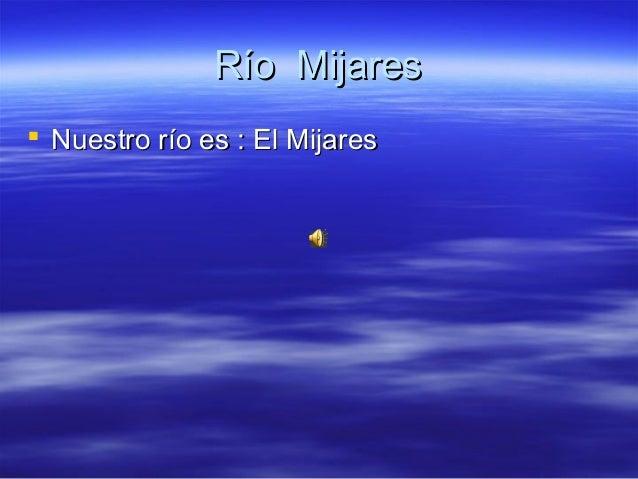 Río Mijares Nuestro río es : El Mijares
