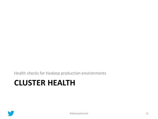 CLUSTER HEALTH Health checks for Hadoop production environments 12#HadoopSummit