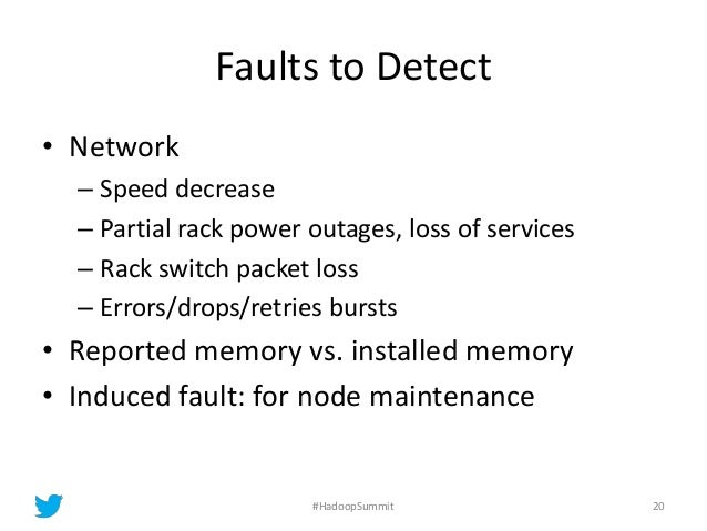 Faults to Detect • Network – Speed decrease – Partial rack power outages, loss of services – Rack switch packet loss – Err...