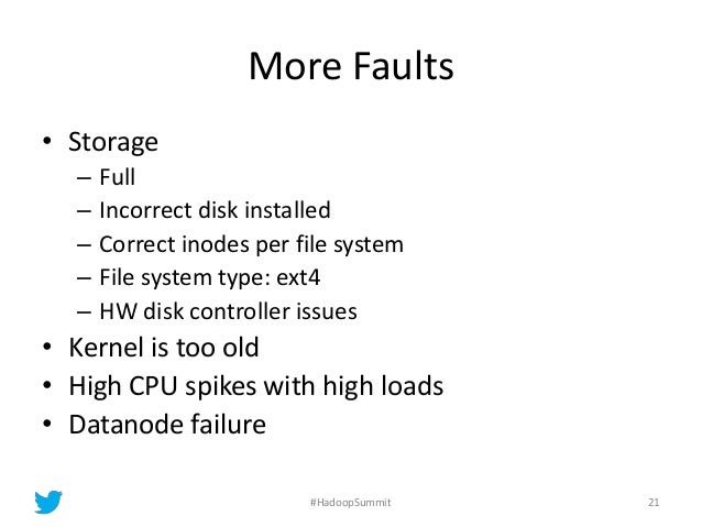 More Faults • Storage – Full – Incorrect disk installed – Correct inodes per file system – File system type: ext4 – HW dis...