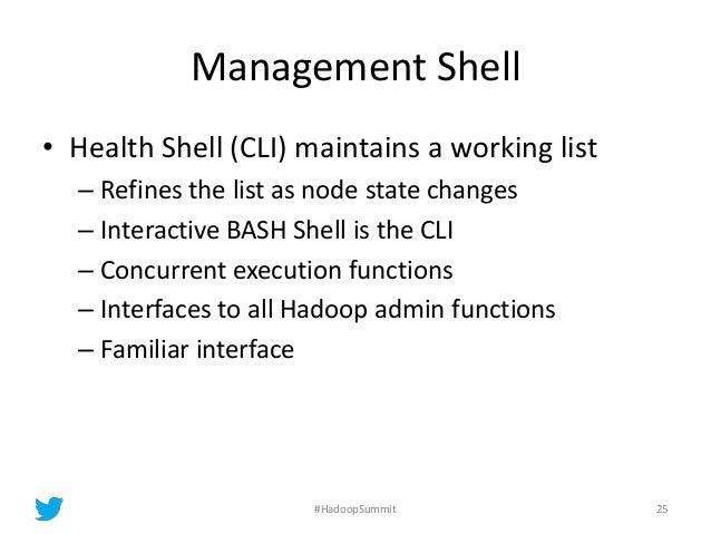 Management Shell • Health Shell (CLI) maintains a working list – Refines the list as node state changes – Interactive BASH...