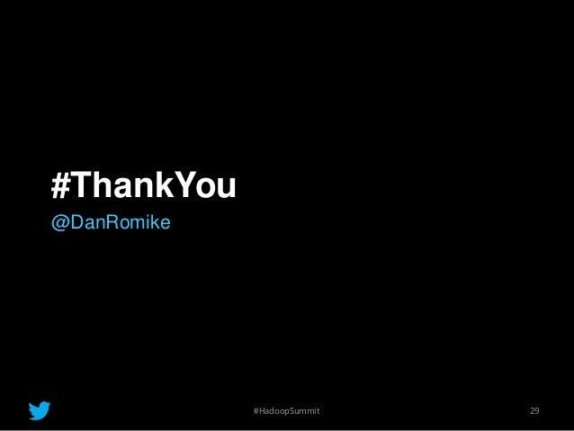 #ThankYou @DanRomike 29#HadoopSummit