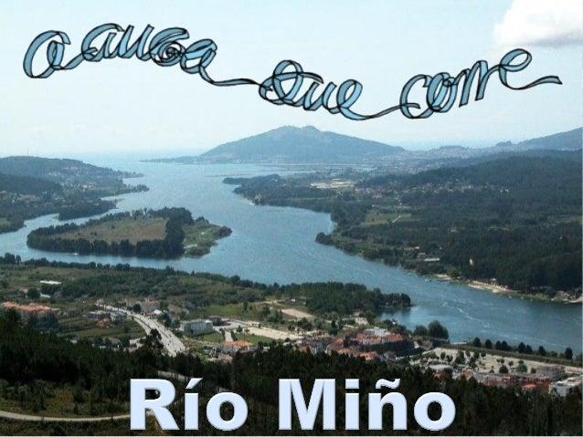 O MIÑO é o río máis longo e máis importante de Galicia. Percorre o seu territorio de Nordeste a Suroeste recollendo auga d...