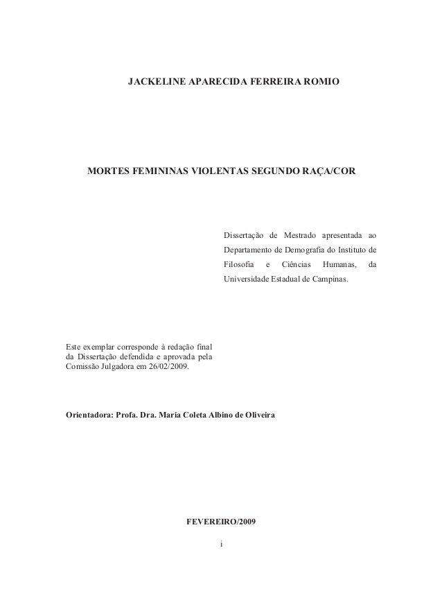 JACKELINE APARECIDA FERREIRA ROMIO  MORTES FEMININAS VIOLENTAS SEGUNDO RAÇA/COR  i  Dissertação de Mestrado apresentada ao...