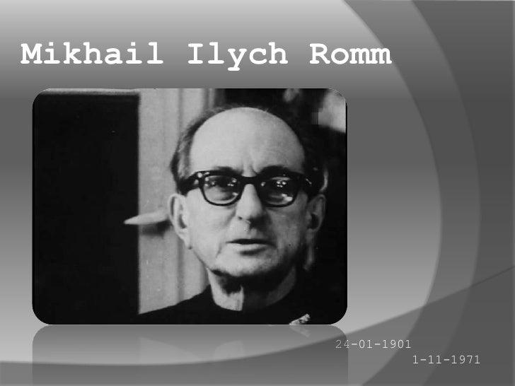 Mikhail IlychRomm<br />24-01-1901<br />1-11-1971<br />