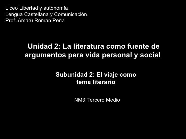 Unidad 2: La literatura como fuente de argumentos para vida personal y social   Liceo Libertad y autonomía Lengua Castella...