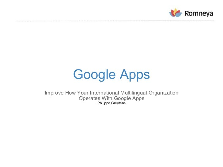 Google Apps Improve How Your International Multilingual Organization Operates With Google Apps Philippe Creytens