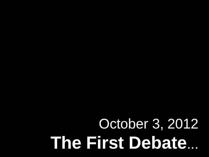 October 3, 2012The   First Debate...