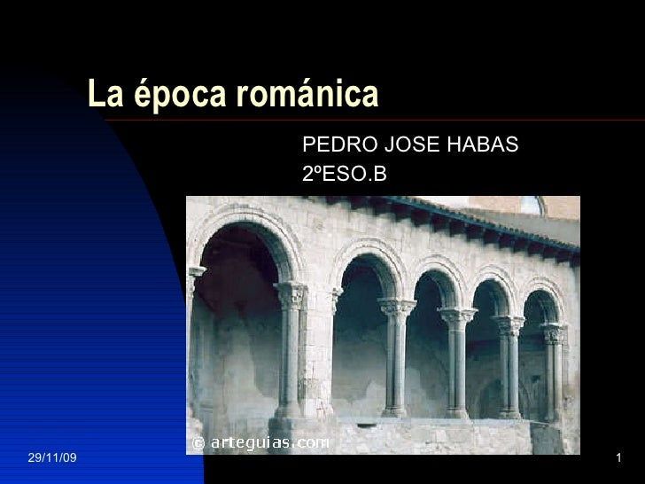La época románica PEDRO JOSE HABAS  2ºESO.B 29/11/09
