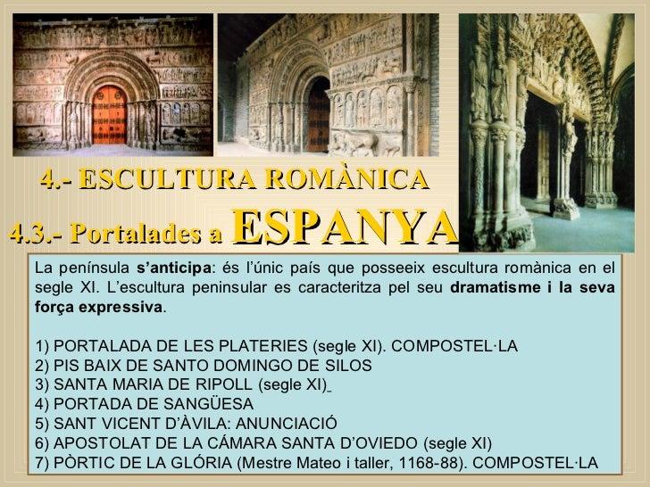 4.- ESCULTURA ROMÀNICA 4.3.- Portalades a  ESPANYA La península  s'anticipa : és l'únic país que posseeix escultura romàni...