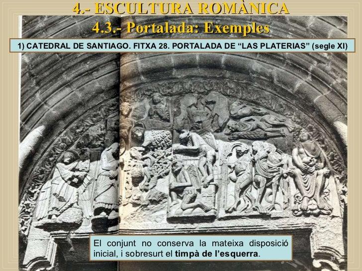 """4.- ESCULTURA ROMÀNICA 4.3.- Portalada: Exemples 1) CATEDRAL DE SANTIAGO. FITXA 28. PORTALADA DE """"LAS PLATERIAS"""" (segle XI..."""
