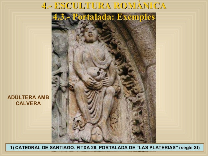 """1) CATEDRAL DE SANTIAGO. FITXA 28. PORTALADA DE """"LAS PLATERIAS"""" (segle XI) 4.- ESCULTURA ROMÀNICA 4.3.- Portalada: Exemple..."""