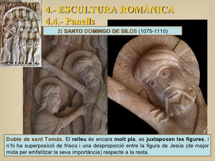4.- ESCULTURA ROMÀNICA 4.4.- Panells 2) SANTO DOMINGO DE SILOS  (1075-1110) Dubte de sant Tomàs.  El  relleu  és encara  m...