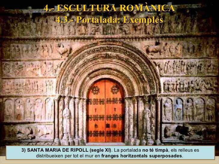 4.- ESCULTURA ROMÀNICA 4.3.- Portalada: Exemples 3) SANTA MARIA DE RIPOLL (segle XI) . La portalada  no té timpà , els rel...