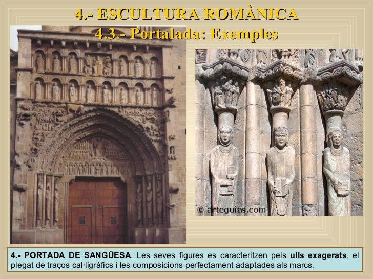 4.- ESCULTURA ROMÀNICA 4.3.- Portalada: Exemples 4.- PORTADA DE SANGÜESA . Les seves figures es caracteritzen pels  ulls e...