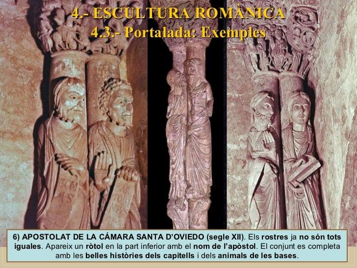 4.- ESCULTURA ROMÀNICA 4.3.- Portalada: Exemples 6) APOSTOLAT DE LA CÁMARA SANTA D'OVIEDO (segle XII) . Els  rostres  ja  ...