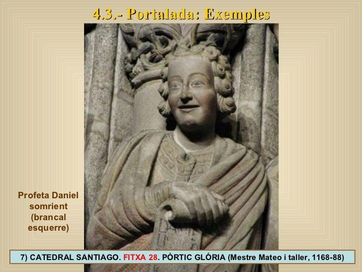 4.3.- Portalada: Exemples 7) CATEDRAL SANTIAGO.  FITXA 28 . PÒRTIC GLÓRIA (Mestre Mateo i taller, 1168-88) Profeta Daniel ...