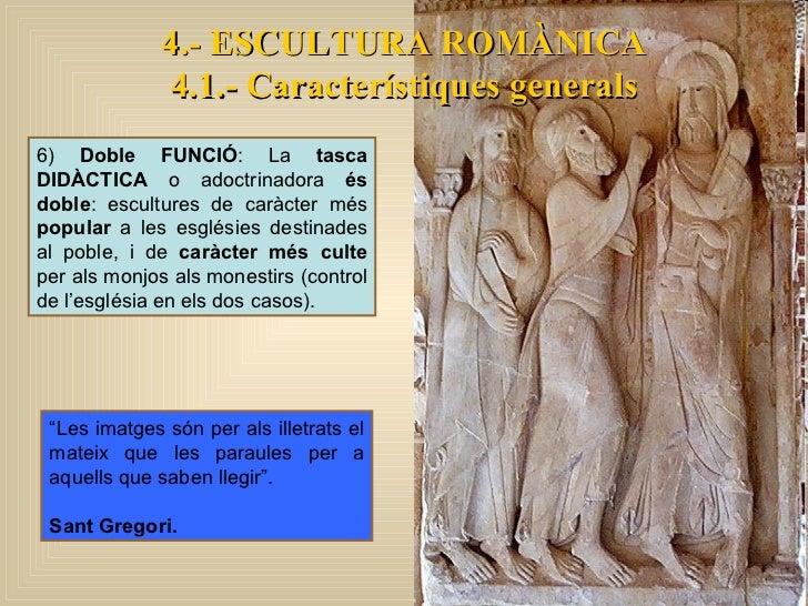 6)  Doble FUNCIÓ :   La  tasca DIDÀCTICA  o adoctrinadora  és doble : escultures de caràcter més  popular  a les esglésies...