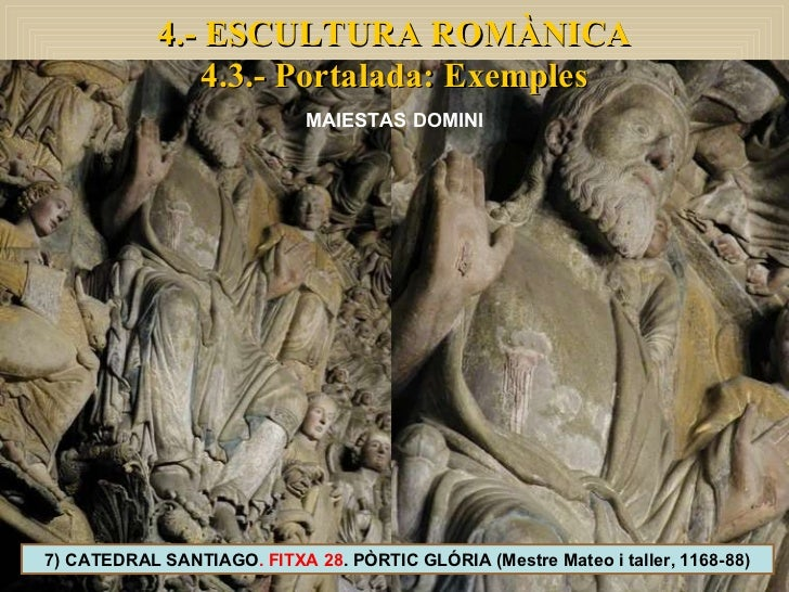 7) CATEDRAL SANTIAGO . FITXA 28 . PÒRTIC GLÓRIA (Mestre Mateo i taller, 1168-88) 4.- ESCULTURA ROMÀNICA 4.3.- Portalada: E...