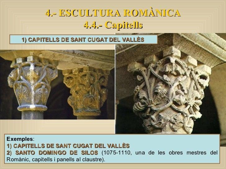 4.- ESCULTURA ROMÀNICA 4.4.- Capitells 1) CAPITELLS DE SANT CUGAT DEL VALLÈS  Exemples :  1) CAPITELLS DE SANT CUGAT DEL V...