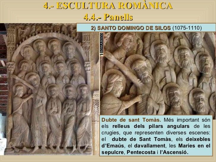 4.- ESCULTURA ROMÀNICA 4.4.- Panells 2) SANTO DOMINGO DE SILOS  (1075-1110) Dubte de sant Tomàs.  Més important són els  r...