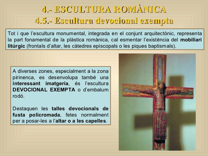 4.- ESCULTURA ROMÀNICA 4.5.- Escultura devocional exempta Tot i que l'escultura monumental, integrada en el conjunt arquit...