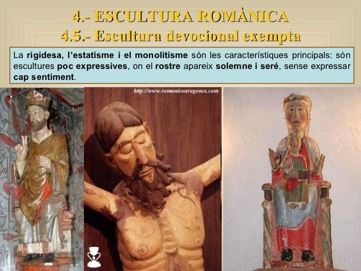 4.- ESCULTURA ROMÀNICA 4.5.- Escultura devocional exempta La  rigidesa, l'estatisme i el monolitisme  són les característi...