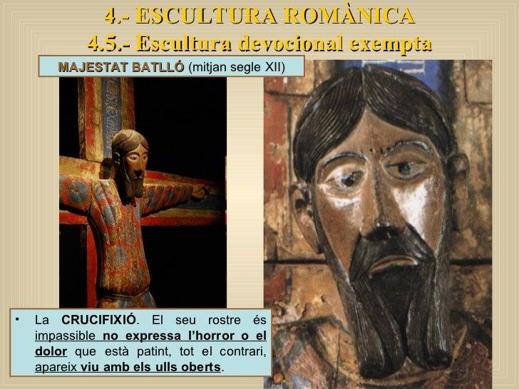 4.- ESCULTURA ROMÀNICA 4.5.- Escultura devocional exempta MAJESTAT BATLLÓ  (mitjan segle XII) <ul><li>La  CRUCIFIXIÓ . El ...