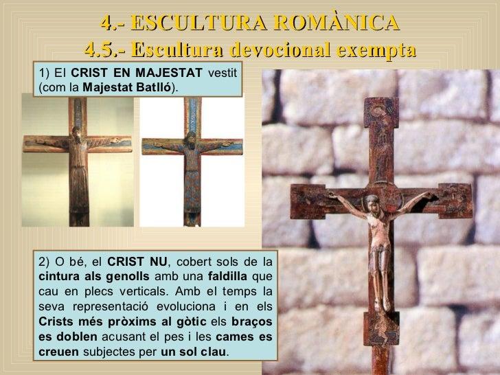 4.- ESCULTURA ROMÀNICA 4.5.- Escultura devocional exempta 1) El  CRIST EN MAJESTAT  vestit (com la  Majestat Batlló ).  2)...