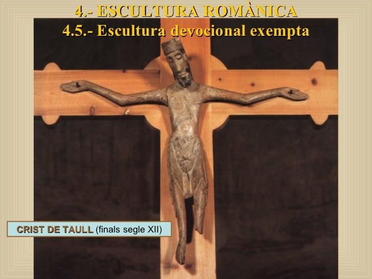 4.- ESCULTURA ROMÀNICA 4.5.- Escultura devocional exempta CRIST DE TAULL  (finals segle XII)