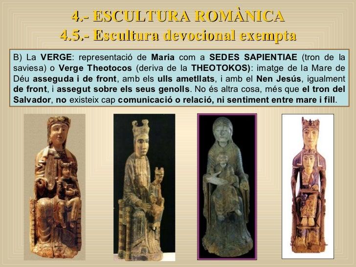 4.- ESCULTURA ROMÀNICA 4.5.- Escultura devocional exempta B) La  VERGE : representació de  Maria  com a  SEDES SAPIENTIAE ...