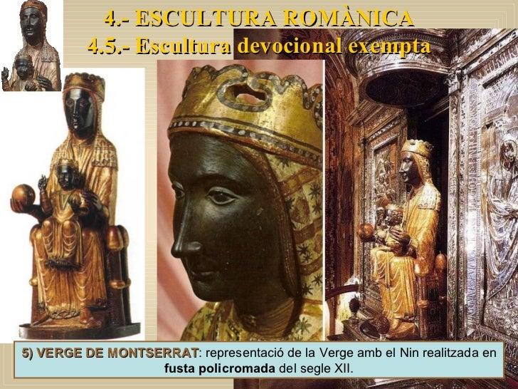5) VERGE DE MONTSERRAT : representació de la Verge amb el Nin realitzada en  fusta policromada  del segle XII. 4.- ESCULTU...